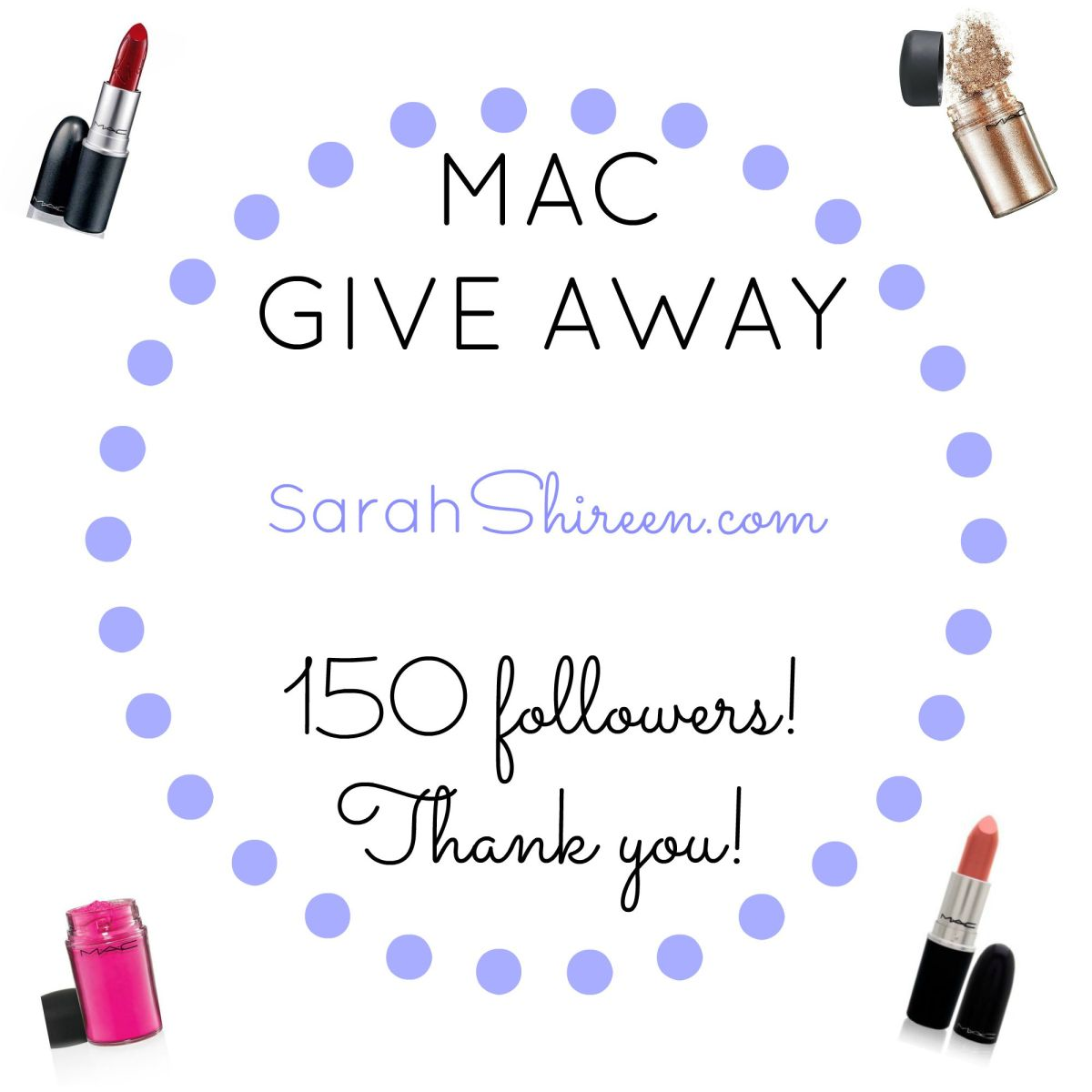 Sarah Shireen: MAC Give Away – 150 followers – Thank you!