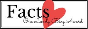 One Lovely Blog Award - Facts